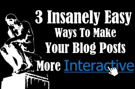 3 Insanely Easy Ways To Make Your Blog Posts More Interactive